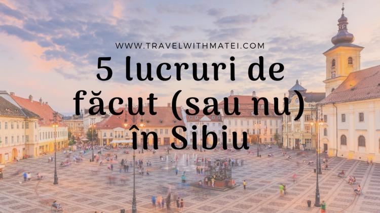 5 lucruri de făcut sau nu în Sibiu