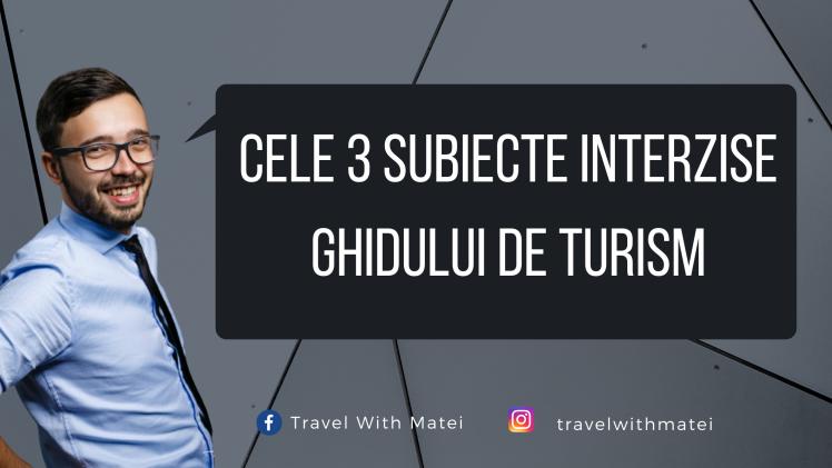 Cele 3 subiecte interzise ghidului de turism
