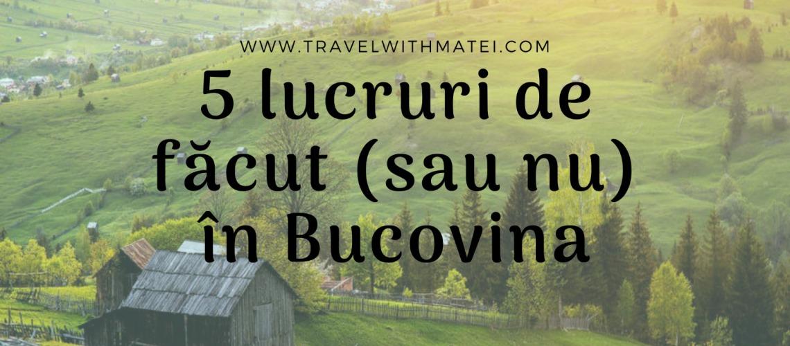 5 lucruri de făcut sau nu în Bucovina