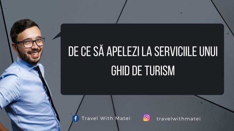 De ce să apelezi la serviciile unui ghid de turism