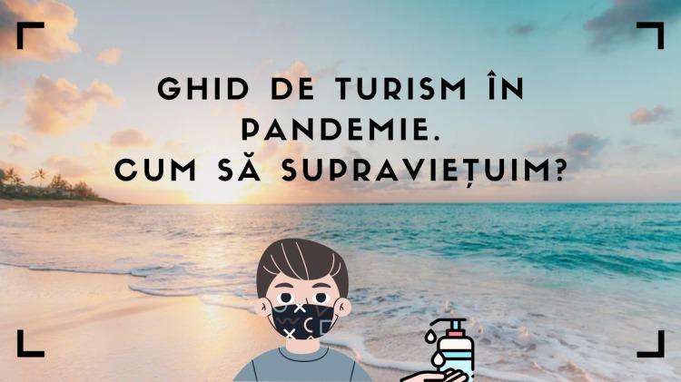 Ghid de turism în pandemie cum să supraviețuim