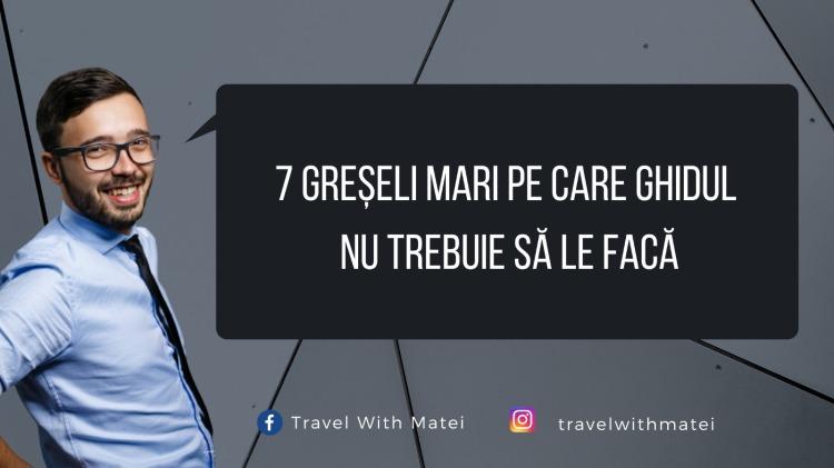 7 GREȘELI MARI PE CARE GHIDUL DE TURISM NU TREBUIE SĂ LE FACĂ